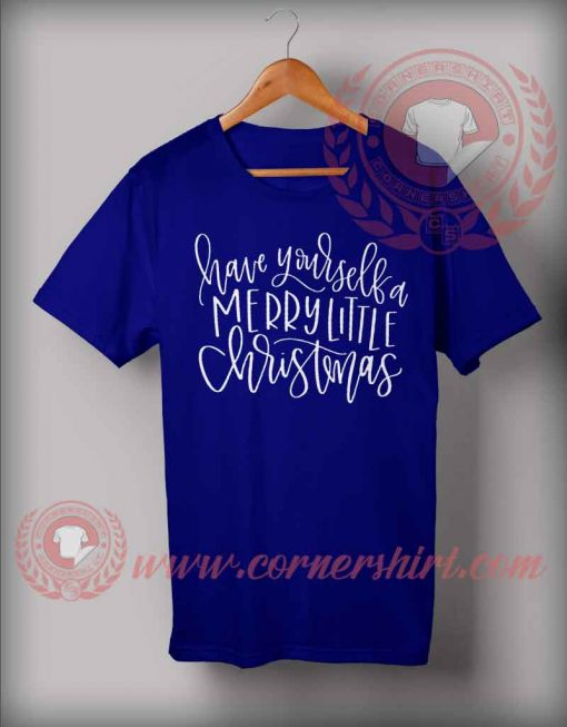 Have Yourself a Merry Little Christmas T shirt