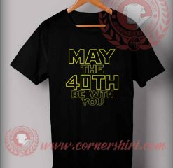May The 40th Be With You Star Wars T Shirt