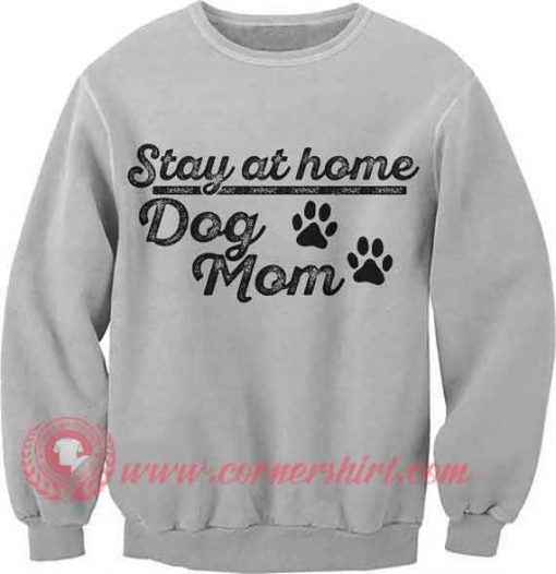 Dog Mom Stay At Home Crewneck Sweatshirt