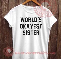 World Okayest Sister T shirt