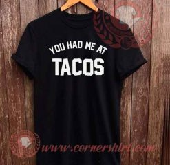 You Had Me At Tacos T shirt