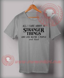 All I care About Is Stranger Things T Shirt