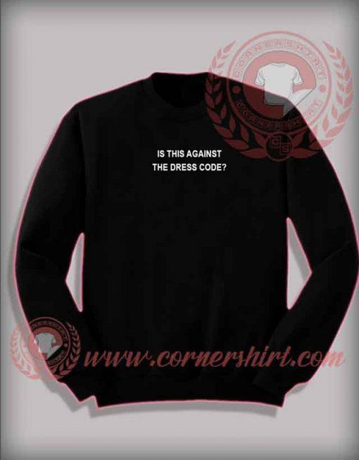 Is This Against The Dress Code Crewneck Sweatshirt