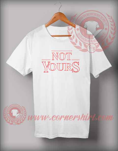 Not Yours T shirt