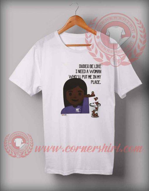 Dude Be Like Need A Woman Custom Design T shirts