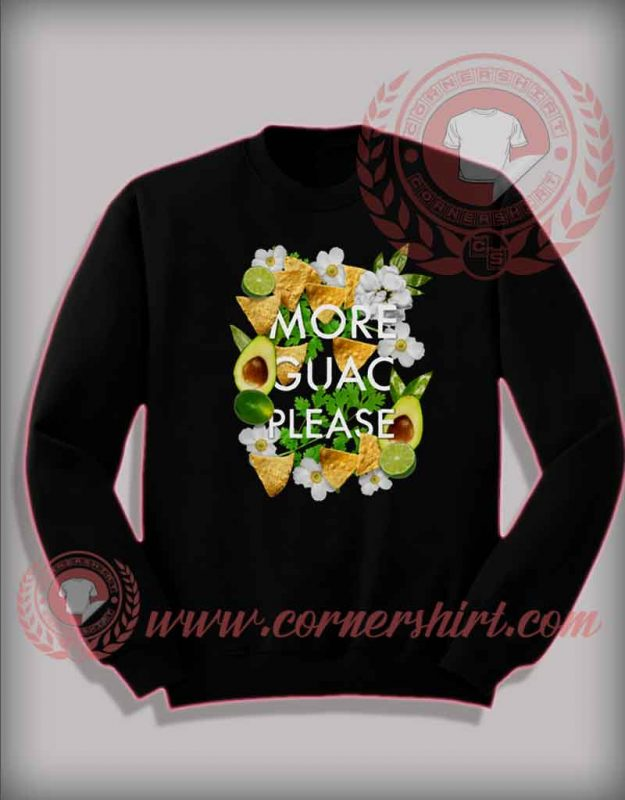 More Guac Please Custom Design Sweatshirt