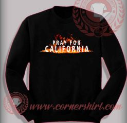 Pray For California Custom Design Sweatshirt
