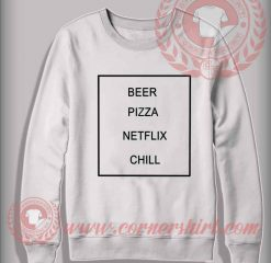 Beer Pizza Netflix Chill Custom Design Sweatshirt