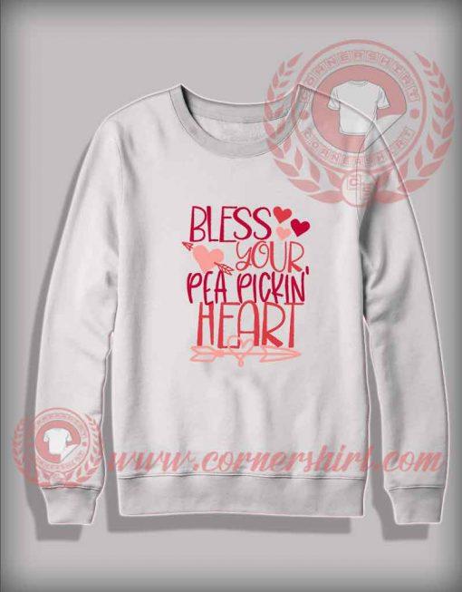 Bless Your Pea Pickin Heart Custom Design Sweatshirt