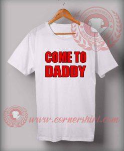 Custom Shirt Design Come To Daddy