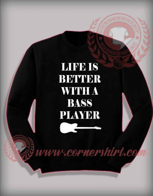 Custom Shirt Design Life Is Better With a Bass Player