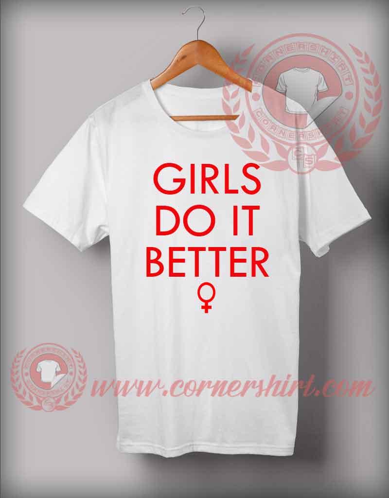 Girls do it better custom design t shirts custom shirt for Custom t shirts design