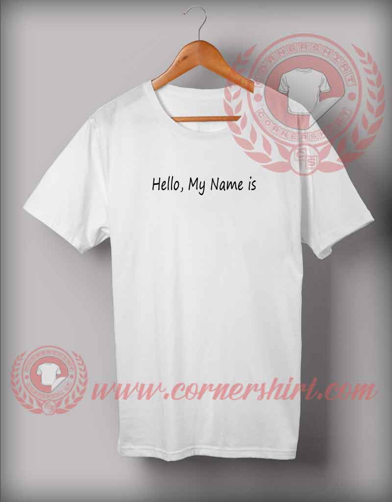 Hello My Name Is Custom Design T Shirts