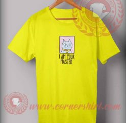 Custom Design T shirts I Am Your Master Cat