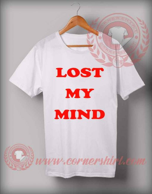Lost My Mind Custom Design T shirts