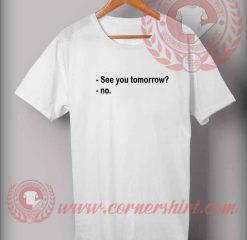 See You Tomorrow Custom Design T shirts