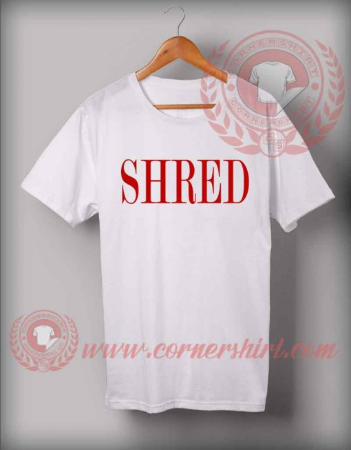 Shred Custom Design T Shirts