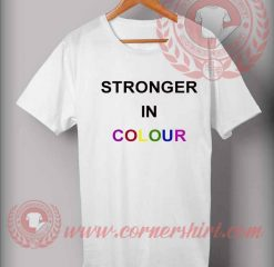 Stronger In Colour Custom Design T shirts