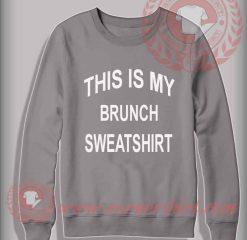 This Is My Brunch Custom Design Sweatshirt