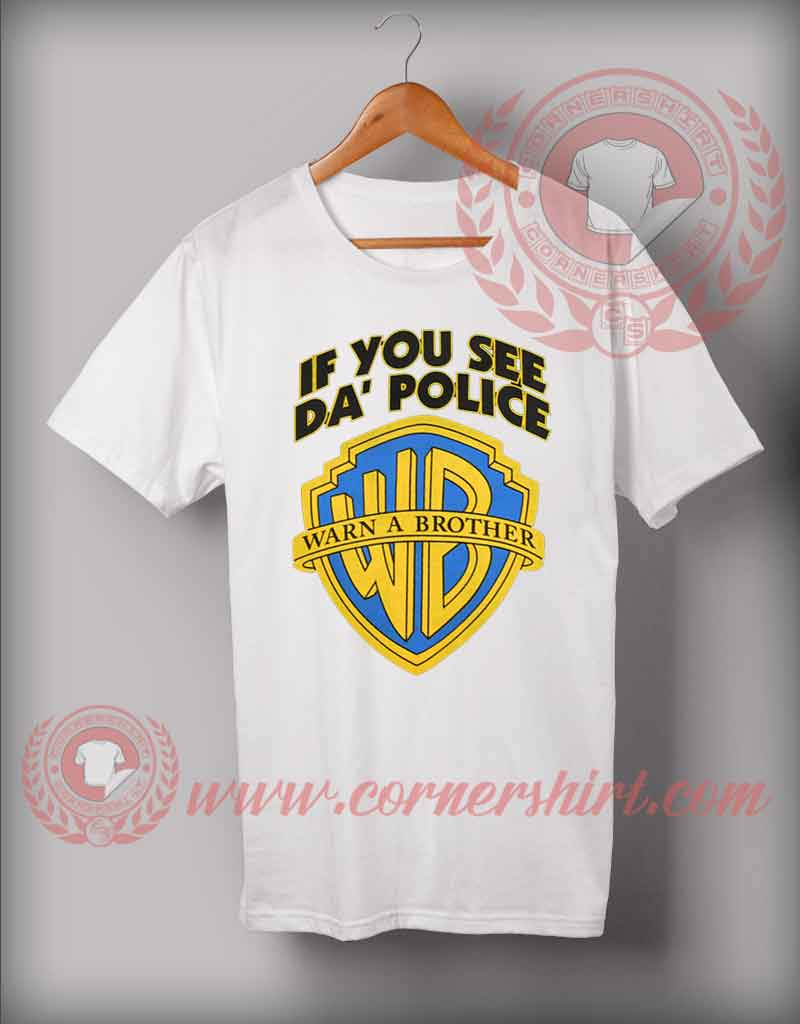 Warn A Brother Custom Design T Shirts Custom Shirt Design