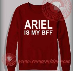 Ariel Is My Bff Custom Design Sweatshirt