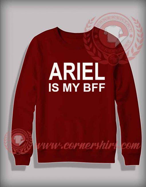Ariel Is My Bff Custom Design Sweatshirt