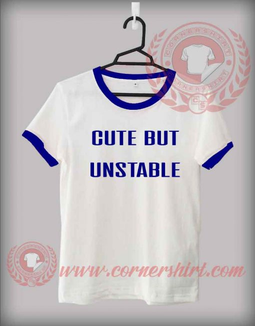 Cute But Unstable Custom Design T shirts