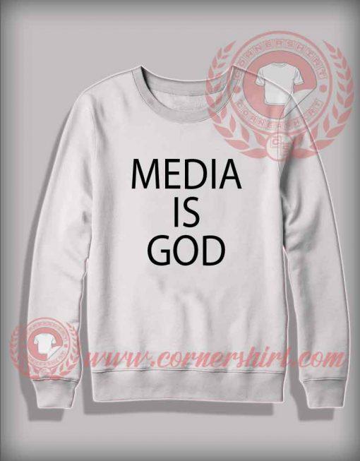 Media Is God Custom Design Sweatshirt