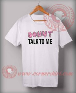 Donut Talk To Me Custom Design T shirts