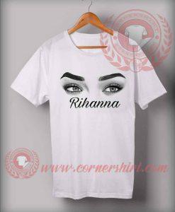 Rihanna Eyes Custom Design T shirts
