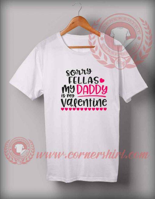 Sorry Fellas My Daddy My Valentine Custom Design T shirt
