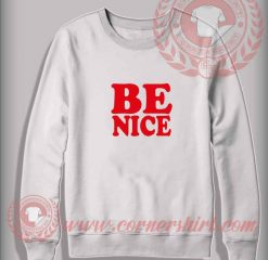 Be Nice Custom Design Sweatshirt