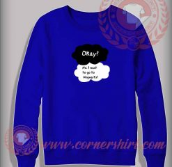 Okay No I Want To Go Hogwarts Custom Design Sweatshirt