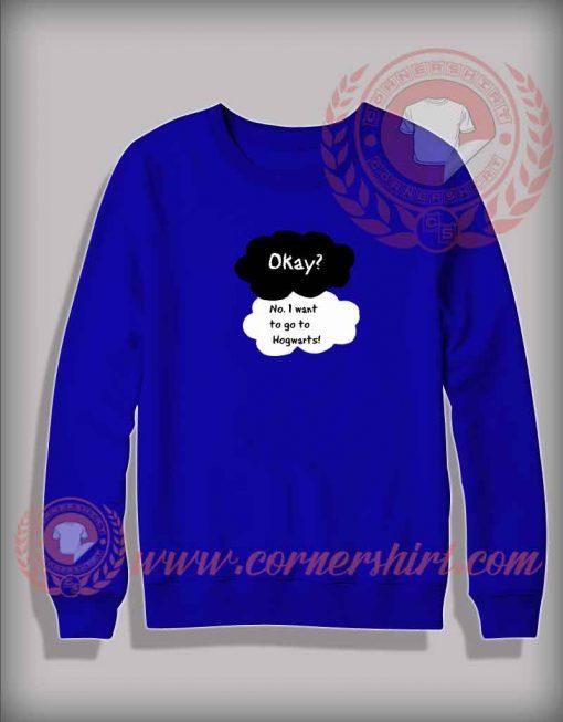 Okay No I Want To Go Hogwarts Custom Design Sweatshirt