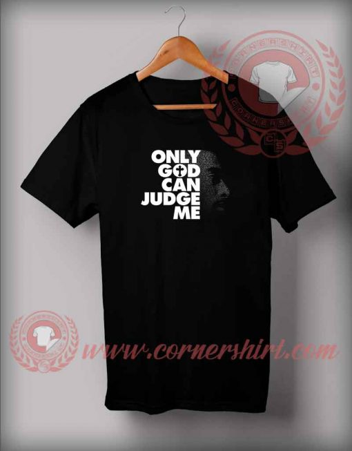 Tupac Shakur - Only God Can Judge Me Custom Design T shirt
