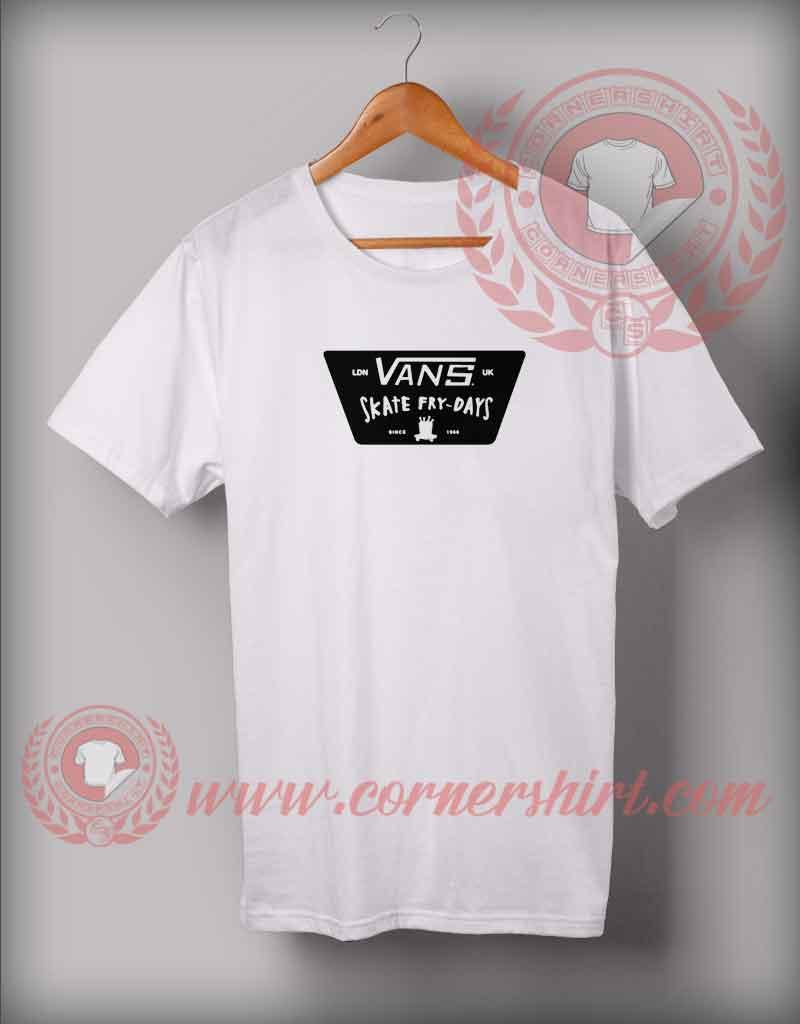 Vans Skate Friday Custom Design T shirts Custom Shirt Design