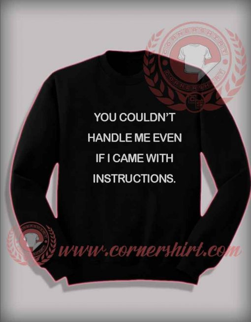You Couldn't Handle Me Custom Design Sweatshirt