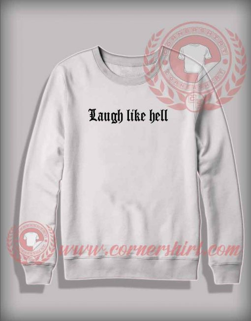 Laugh Like Hell Custom Design Sweatshirt