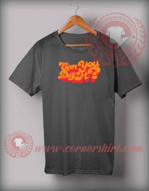 Can You Dig It Custom Design T shirts