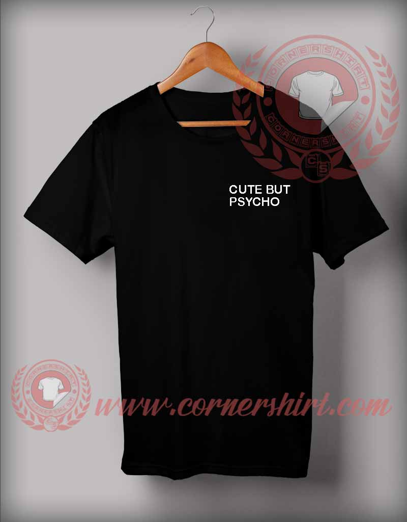 Cute But Psycho Custom Design T Shirts Custom Shirt Design