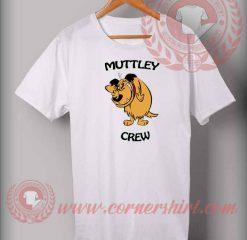 Muttley Crew Custom Design T shirts