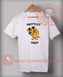 Muttley Crew Custom Design T shirts
