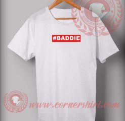 Baddie Custom Design T shirts