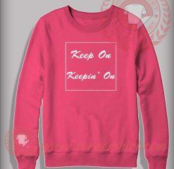 Keep On Keepin' On Custom Design Sweatshirt