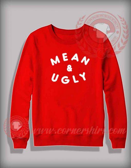 Mean And Ugly Custom Design Sweatshirt