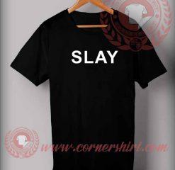 Slay Custom Design T shirts