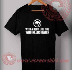 Who Need Hairs T shirt