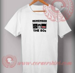 Remember The 80's T shirt