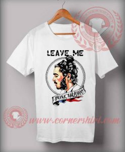 Leave Me Post Malone T shirt