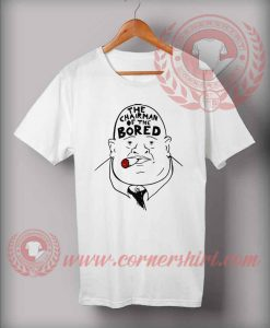 The Chairman Of The Bored T shirt
